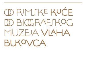 'Od rimske kuće do biografskog muzeja Vlaha Bukovca' @ Kuća Bukovac