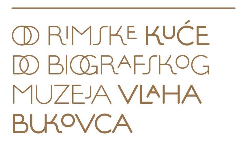 'Od rimske kuće do biografskog muzeja Vlaha Bukovca'
