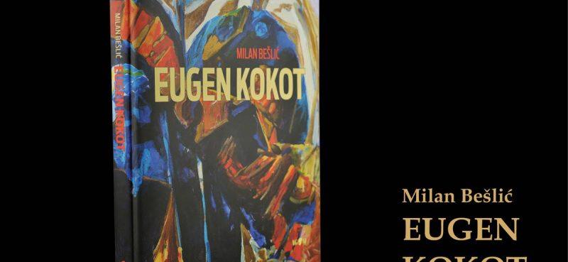 NE PROPUSTITE! Sutra se predstavlja monografija 'EUGEN KOKOT' autora Milana Bešlića